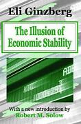 The Illusion Of Economic Stability By Eli Ginzberg English Paperback Book Free