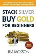 Stack Silver Buy Gold For Beginners How And Why To Invest In Physical Precious