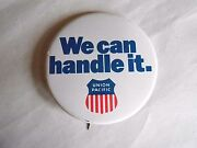 Vintage Union Pacific Railroad We Can Handle It Advertising Pinback Button