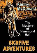 Sk8five Adventures The Mystery Of Hammond Hall By Kenny Mcdonald English Pape