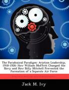 The Paradoxical Paradigm Aviation Leadership, 1918-1926 How William Moffett Ch