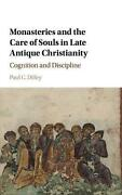 Monasteries And The Care Of Souls In Late Antique Christianity Cognition And Di