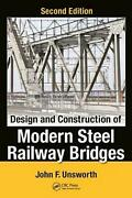 Design And Construction Of Modern Steel Railway Bridges By John F. Unsworth Eng