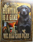 Hunting Is A Game We All Can Play Lab Dog Duck Grouse Decoy Tin Metal Sign 2214