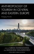 Anthropology Of Tourism In Central And Eastern Europe Bridging Worlds By Magdal