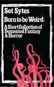 Born To Be Weird A Collection Of Demented Fantasy And Horror By Set Sytes Englis