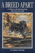 A Breed Apart A Tribute To The Hunting Dogs That Own Our Souls By George Bird E