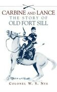 Carbine And Lance The Story Of Old Fort Sill Paperback Or Softback