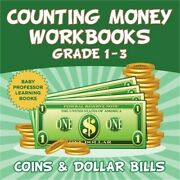 Counting Money Workbooks Grade 1 - 3 Coins And Dollar Bills Baby Professor Learn