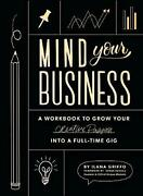 Mind Your Business A Workbook To Grow Your Creative Passion Into A Full-time Gi