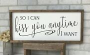 Farmhouse Sign, So I Can Kiss You Anytime I Want, 25 X 11 Inches