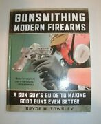 Gunsmithing Modern Firearms By Bryce M. Towsley Brand New And Free Shipping