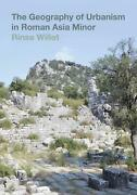 Geography Of Urbanism In Roman Asia Minor By Rinse Willet English Hardcover Bo