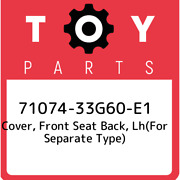 71074-33g60-e1 Toyota Cover, Front Seat Back, Lhfor Separate Type 7107433g60e1