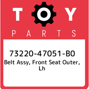 73220-47051-b0 Toyota Belt Assy Front Seat Outer Lh 7322047051b0 New Genuine