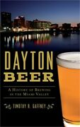 Dayton Beer A History Of Brewing In The Miami Valley Hardback Or Cased Book