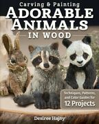 Carving And Painting Adorable Animals In Wood Techniques Patterns And Color...