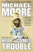 Here Comes Trouble Stories From My Life By Moore, Michael