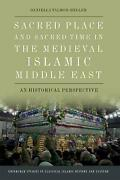 Sacred Place And Sacred Time In The Medieval Islamic Middle East By Daniella Tal