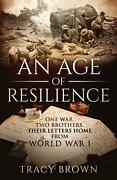 Age Of Resilience One War. Two Brothers. Their Letters Home From World War I By