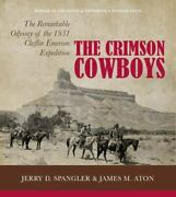 The Crimson Cowboys The Remarkable Odyssey Of The 1931 Claflin-emerson Expediti