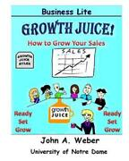 Growth Juice - How To Grow Your Sales How To Grow Your Sales By John Weber Eng