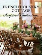 French Country Cottage Inspired Gatherings By Courtney Allison English Hardcov
