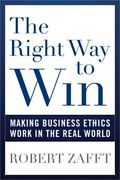 The Right Way To Win Making Business Ethics Work In The Real World Paperback O