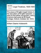 The Place Of English Legal History In The Education Of English Lawyers A Ple...