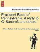 President Reed Of Pennsylvania. A Reply To G. Bancroft And Others. By Willia...