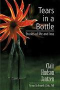 Tears In A Bottle Stories Of Life And Loss By Clair Hudson Jantzen