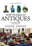How To Deal In Antiques, 5th Edition By Fiona Shoop English Paperback Book Fre