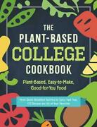 The Plant-based College Cookbook Plant-based, Easy-to-make, Good-for-you Food B