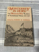 Monterrey Is Ours The Mexican War Letters Of Lieutenant Dana 1845-1847