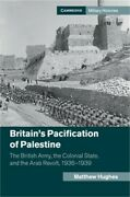 Britain's Pacification Of Palestine The British Army, The Colonial State, And T