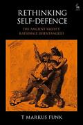 Rethinking Self-defence The And039ancient Rightand039sand039 Rationale Disentangled By T. Mark