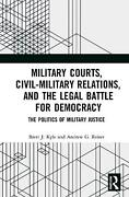 Military Courts, Civil-military Relations, And The Legal Battle For Democracy By