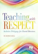 Teaching With Respect Inclusive Pedagogy For Choral Directors By Stephen Sieck