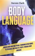 Body Language Understand How Non-verbal Communication Works To Persuade And Ana