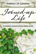 Joined-up Life A Christian Account Of How Ethics Works Paperback Or Softback