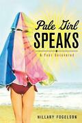Pale Girl Speaks A Year Uncovered By Hillary Fogelson English Paperback Book