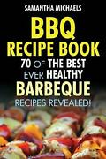 Bbq Recipe Book 70 Of The Best Ever Healthy Barbecue Recipes...revealed By Sam