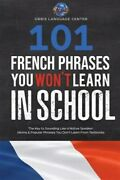 101 French Phrases You Wonand039t Learn In School The Key To Sounding Like A Nati...
