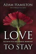 Love To Stay Six Keys To A Successful Marriage Paperback By Hamilton Adam...