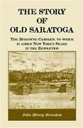 The Story Of Old Saratoga The Burgoyne Campaign To Which Is Added New Yorkand039s S