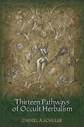 Thirteen Pathways Of Occult Herbalism By Daniel A Schulke English Paperback Bo