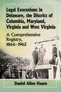 Legal Executions In Delaware, The District Of Columbia, Maryland, Virginia An...
