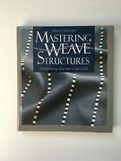 Mastering Weave Structures Transforming Ideas Into Great Cloth By S.d. Alderman