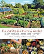 No Dig Organic Home And Garden Grow, Cook, Use, And Store Your Harvest By Dowding