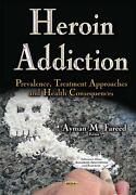 Heroin Addiction Prevalence, Treatment Approaches And Health Consequences By Ayma